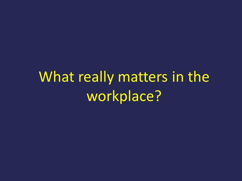 What really matters in the workplace