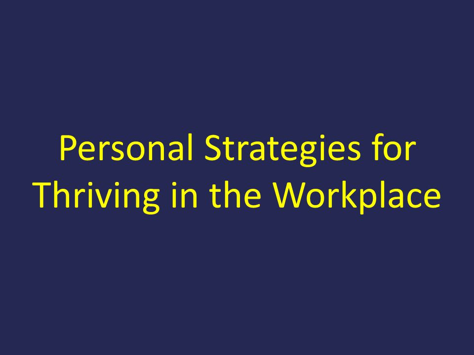 Personal Strategies for Thriving in the Workplace