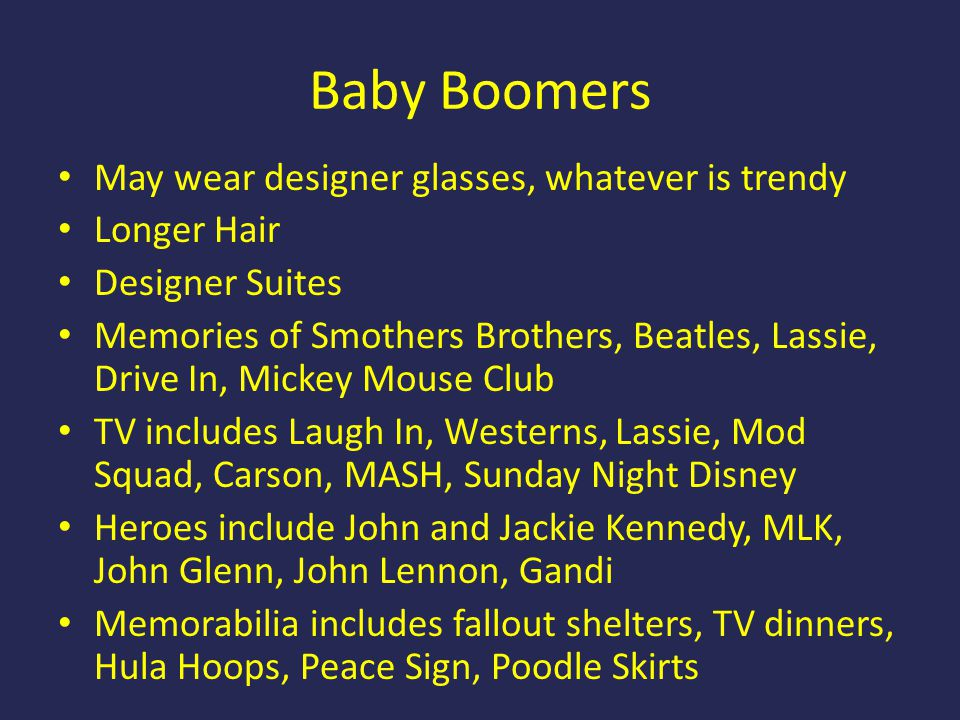 Baby Boomers May wear designer glasses, whatever is trendy Longer Hair