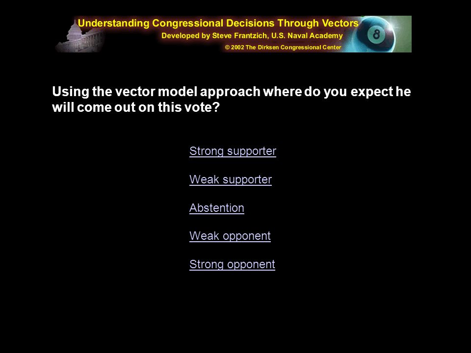Using the vector model approach where do you expect he will come out on this vote
