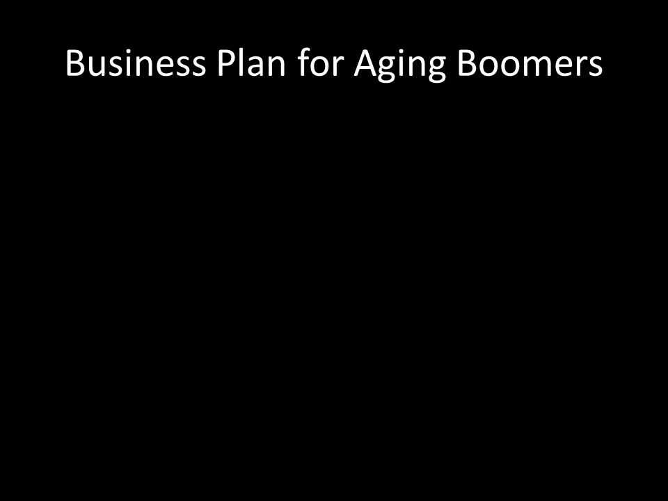 Business Plan for Aging Boomers