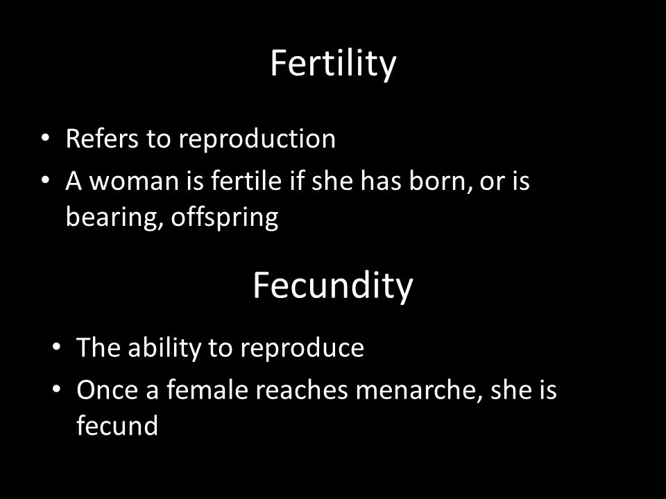 Fertility Fecundity Refers to reproduction