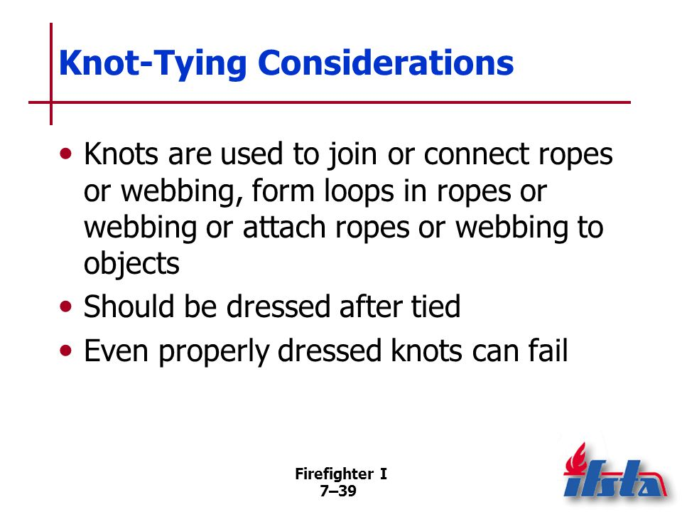 Knot Characteristics To be suitable for rescue, must be easy to tie and untie, be secure under load, reduce rope's strength minimally.