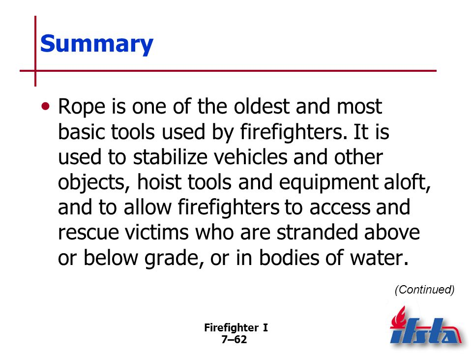 Summary Rope is also used to help firefighters escape from life-threatening situations. (Continued)