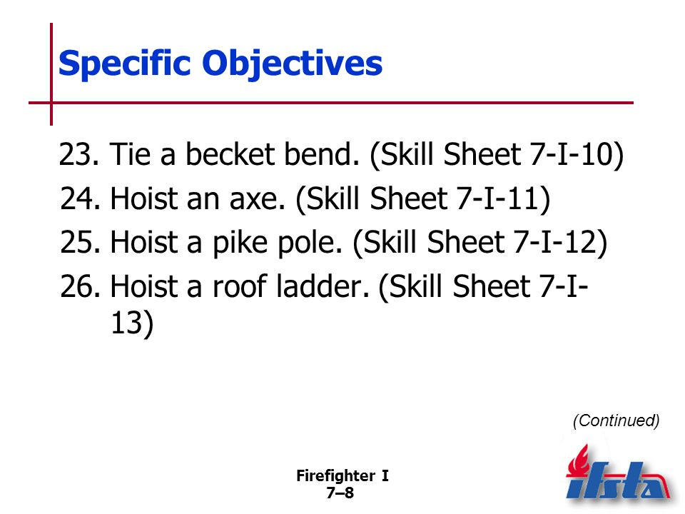 Specific Objectives 27. Hoist a dry hoseline. (Skill Sheet 7-I-14)