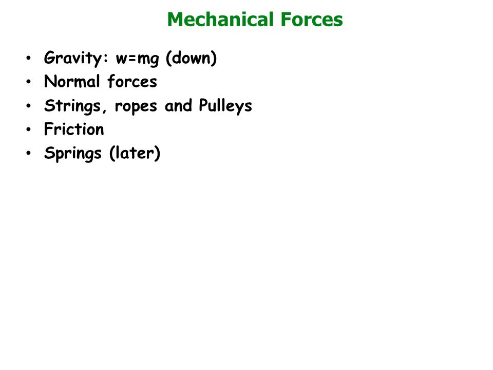 Mechanical Forces Gravity: w=mg (down) Normal forces