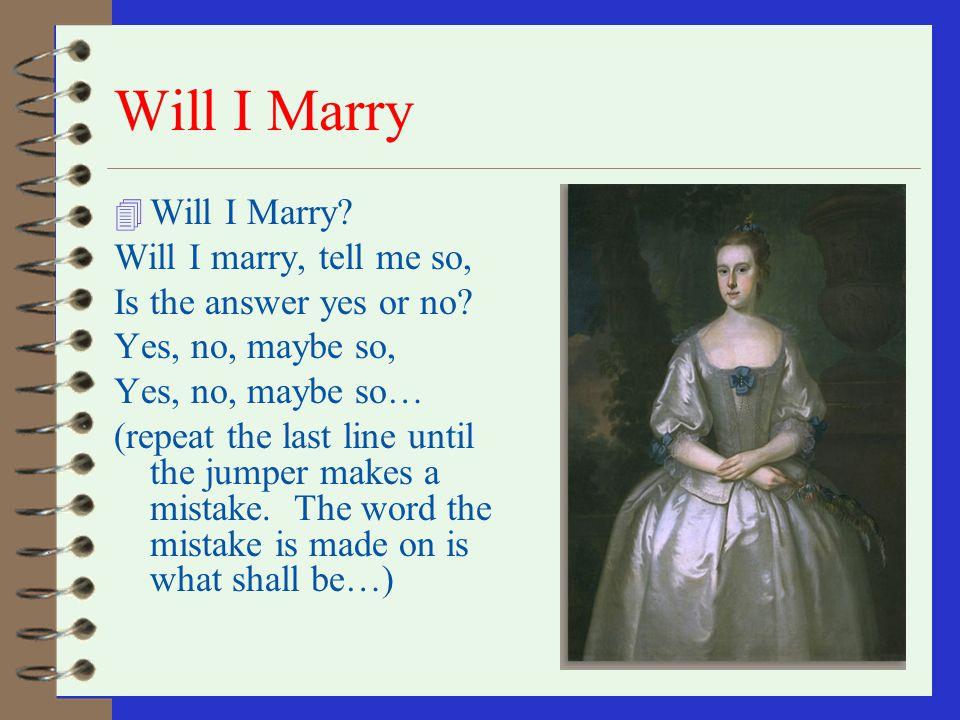Will I Marry Will I Marry Will I marry, tell me so,