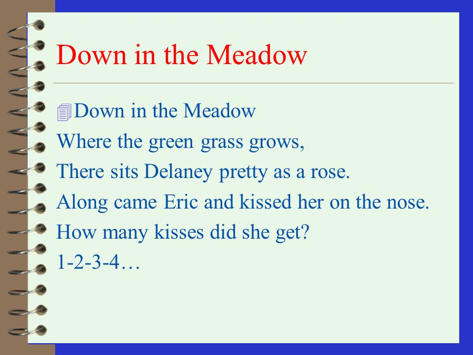 Down in the Meadow Down in the Meadow Where the green grass grows,