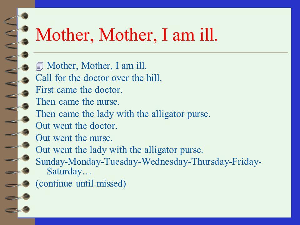Mother, Mother, I am ill. Mother, Mother, I am ill.