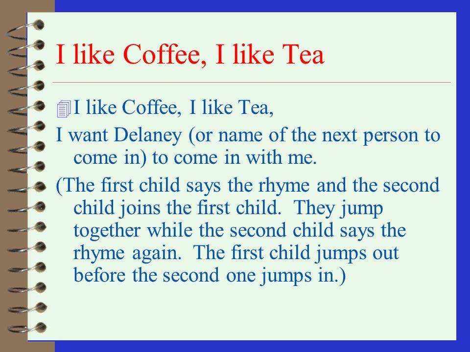I like Coffee, I like Tea I like Coffee, I like Tea,