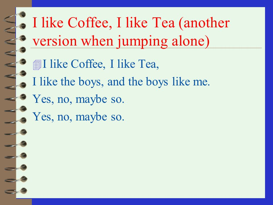 I like Coffee, I like Tea (another version when jumping alone)