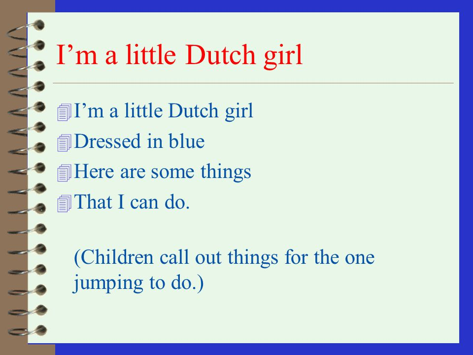 I'm a little Dutch girl I'm a little Dutch girl Dressed in blue