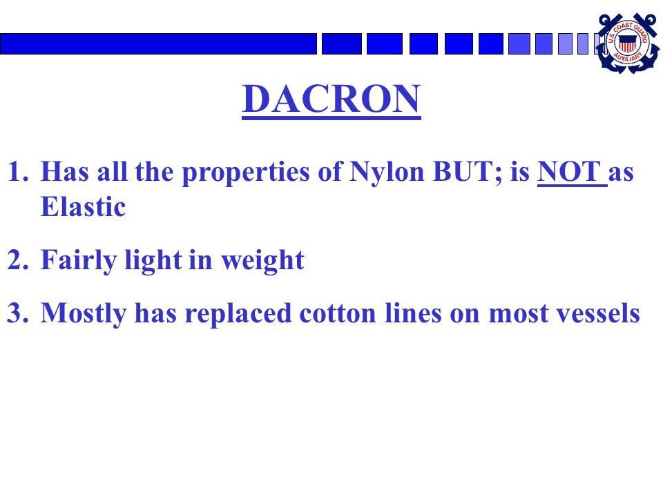 DACRON Has all the properties of Nylon BUT; is NOT as Elastic