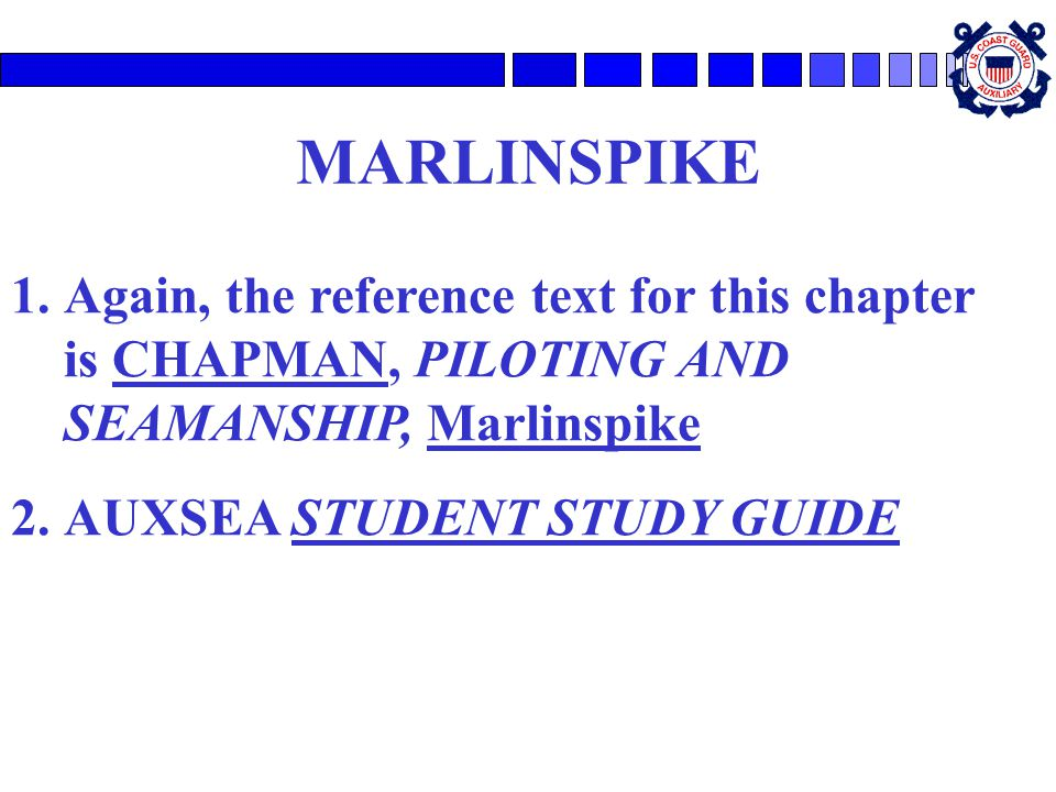 MARLINSPIKE Again, the reference text for this chapter is CHAPMAN, PILOTING AND SEAMANSHIP, Marlinspike.
