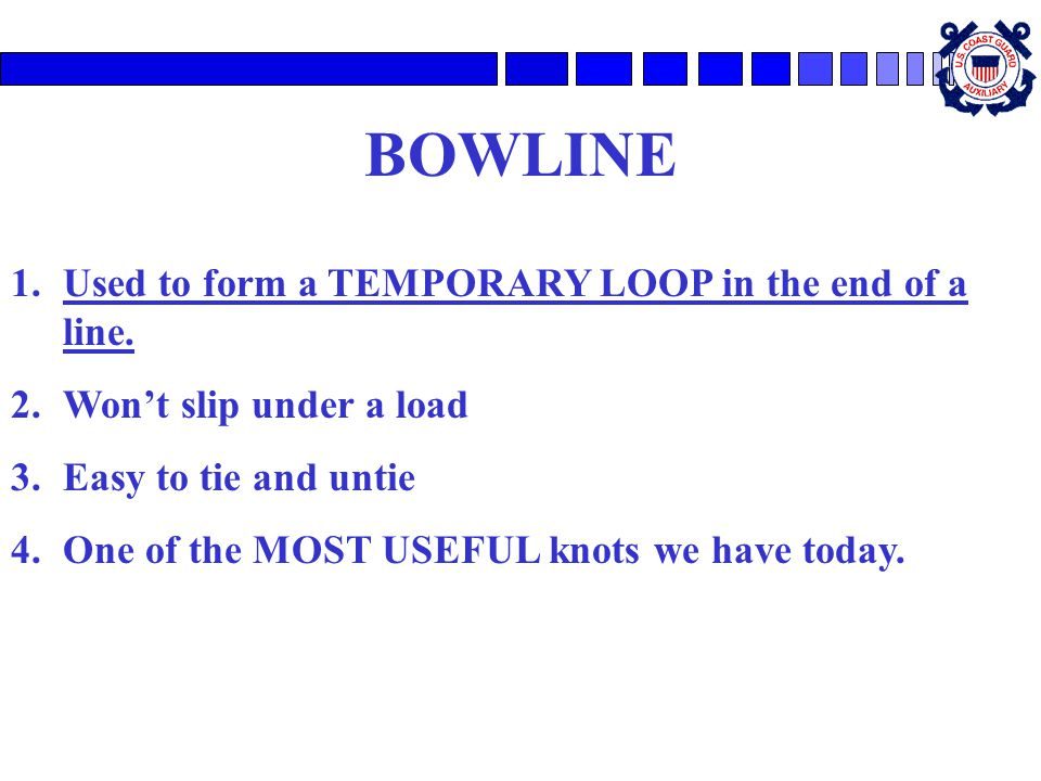 BOWLINE Used to form a TEMPORARY LOOP in the end of a line.