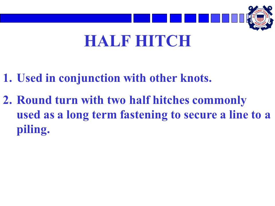 HALF HITCH Used in conjunction with other knots.