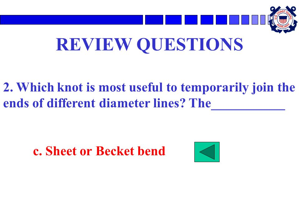 REVIEW QUESTIONS 2. Which knot is most useful to temporarily join the ends of different diameter lines The___________.