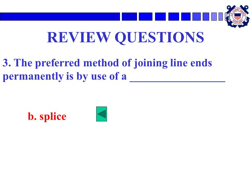 REVIEW QUESTIONS 3. The preferred method of joining line ends permanently is by use of a _________________.
