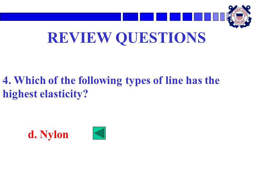REVIEW QUESTIONS 4. Which of the following types of line has the highest elasticity d. Nylon