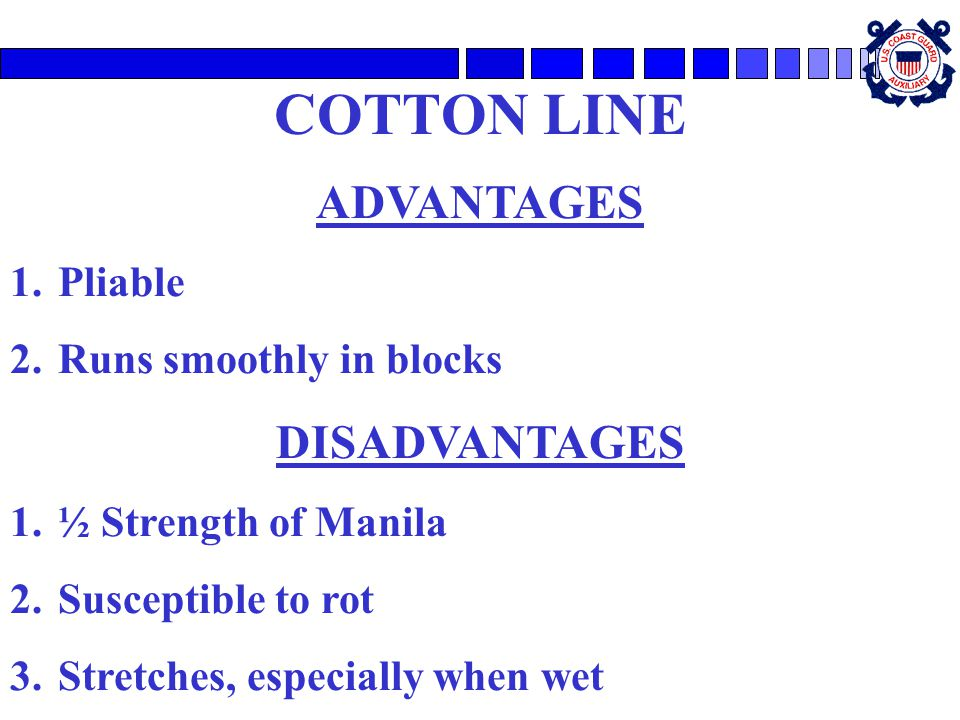 COTTON LINE ADVANTAGES DISADVANTAGES Pliable Runs smoothly in blocks