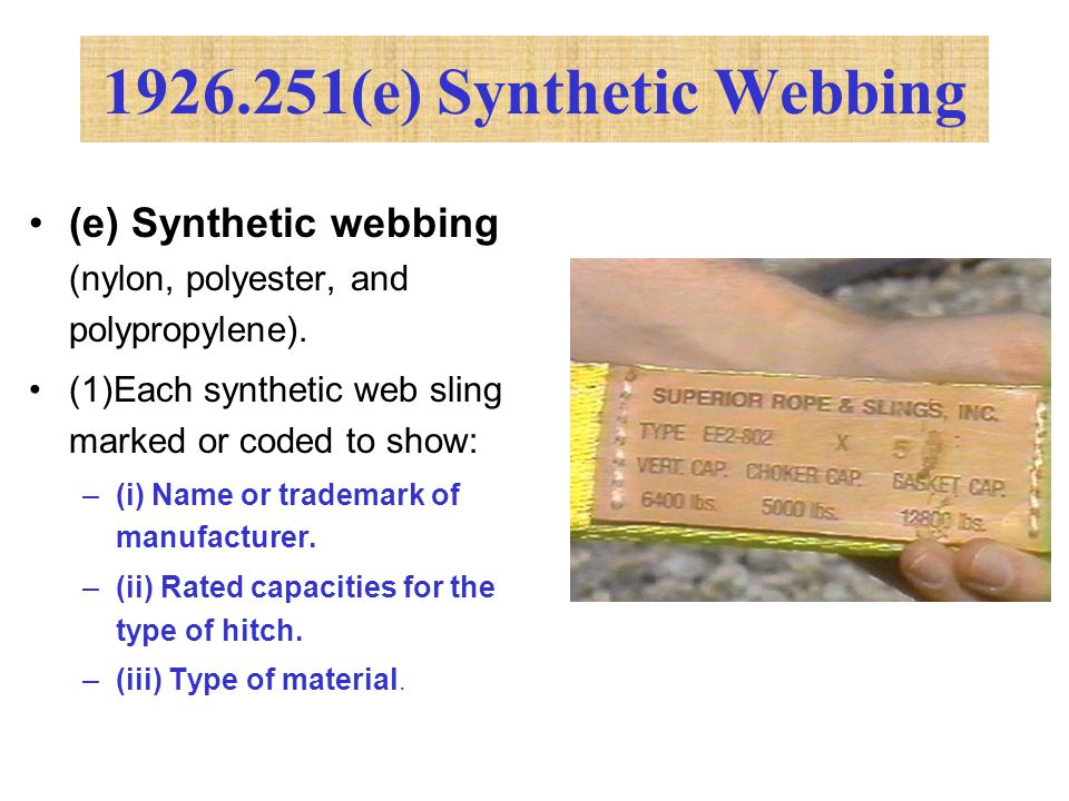 1926.251(e) Synthetic Webbing (e) Synthetic webbing (nylon, polyester, and polypropylene). (1)Each synthetic web sling marked or coded to show: