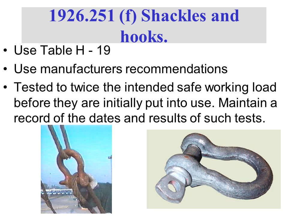 1926.251 (f) Shackles and hooks. Use Table H - 19