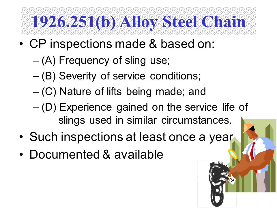 1926.251(b) Alloy Steel Chain CP inspections made & based on: