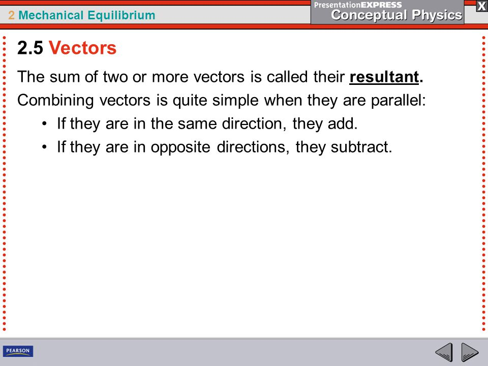 2.5 Vectors The sum of two or more vectors is called their resultant.