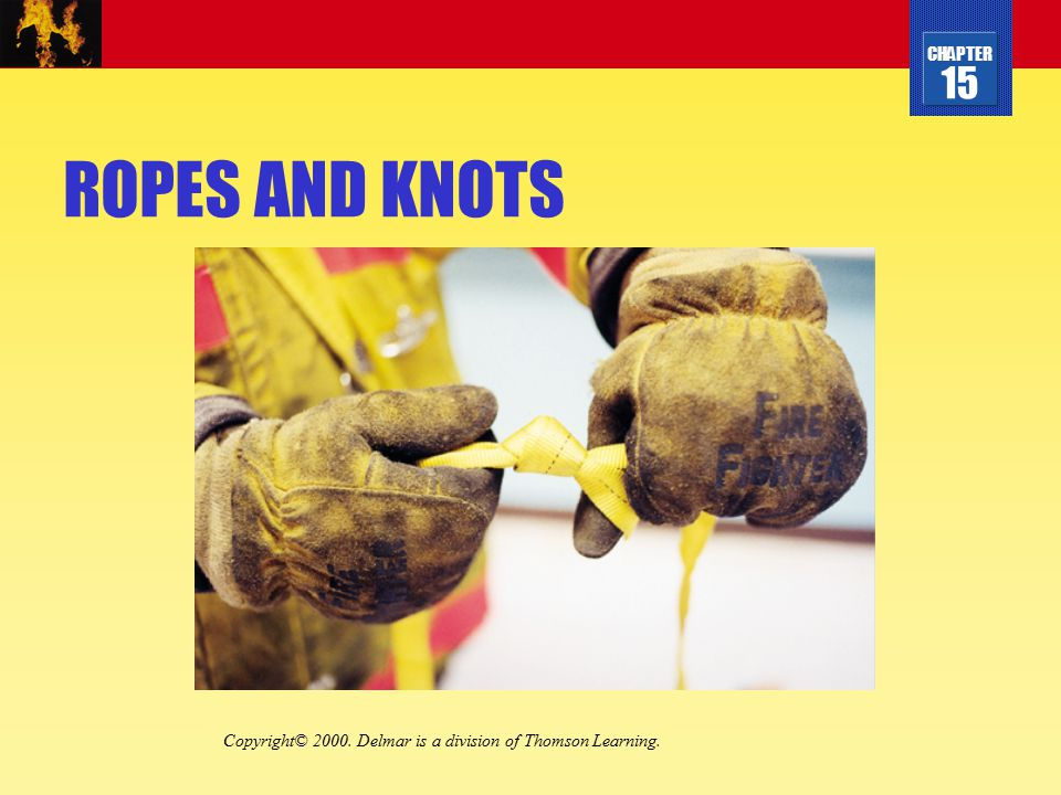 ROPES AND KNOTS Copyright© 2000. Delmar is a division of Thomson Learning.