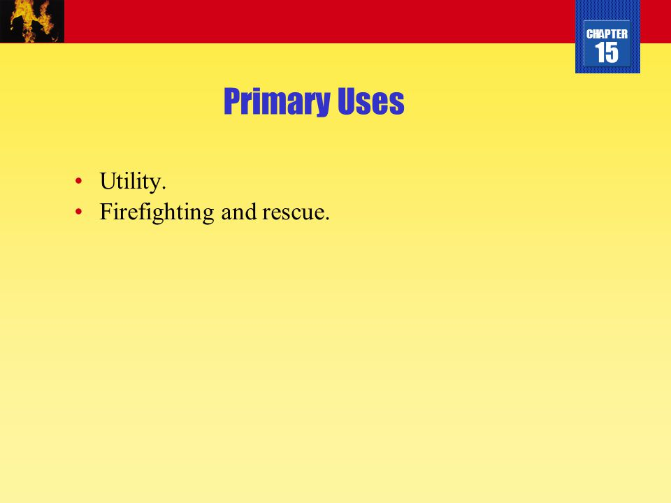 Primary Uses Utility. Firefighting and rescue.