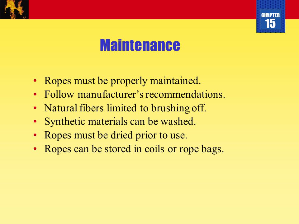 Maintenance Ropes must be properly maintained.