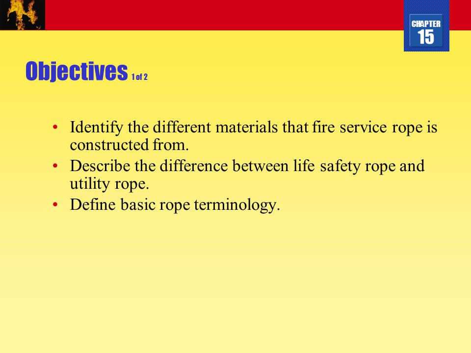 Objectives 1 of 2 Identify the different materials that fire service rope is constructed from.