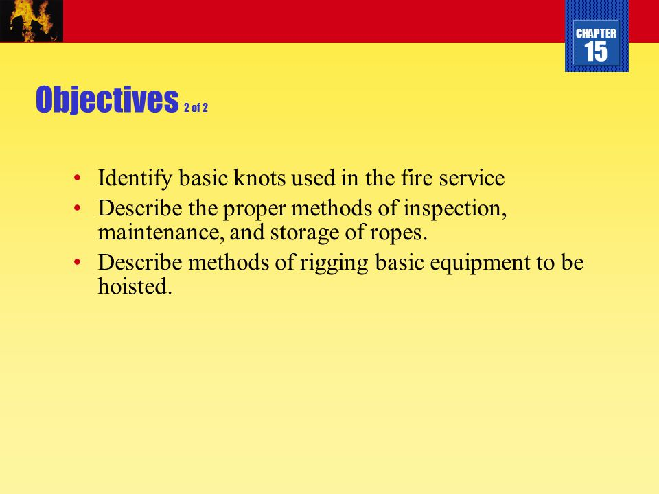 Objectives 2 of 2 Identify basic knots used in the fire service