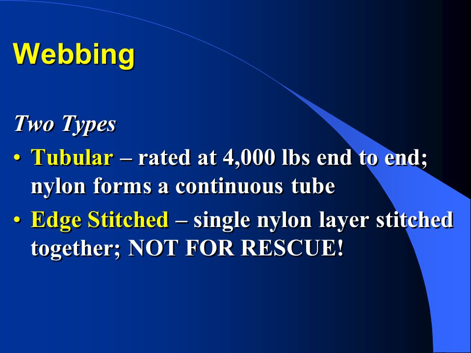 Webbing Two Types. Tubular – rated at 4,000 lbs end to end; nylon forms a continuous tube.