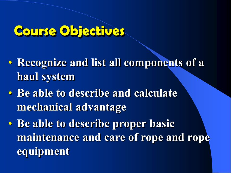 Course Objectives Recognize and list all components of a haul system