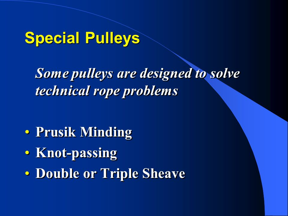 Special Pulleys Some pulleys are designed to solve technical rope problems. Prusik Minding. Knot-passing.
