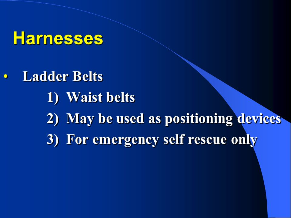 Harnesses Ladder Belts Waist belts May be used as positioning devices