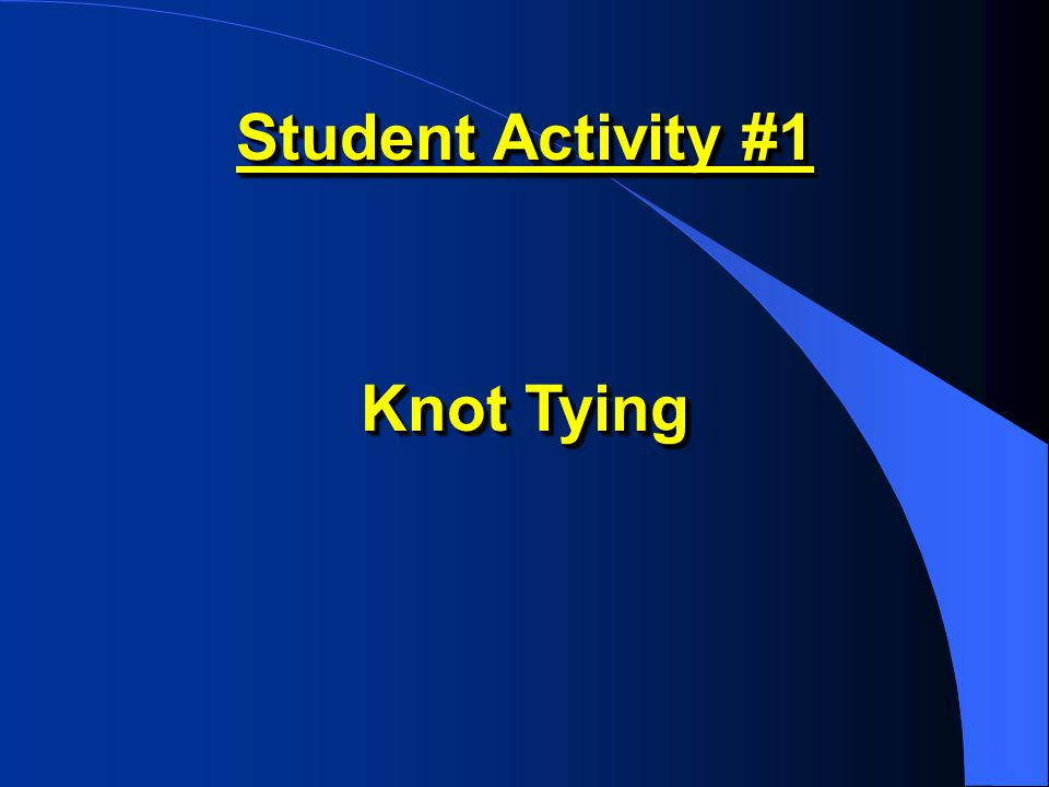 Student Activity #1 Knot Tying
