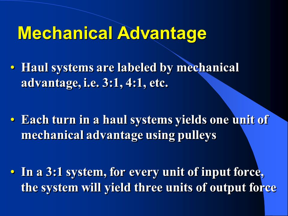 Mechanical Advantage Haul systems are labeled by mechanical advantage, i.e. 3:1, 4:1, etc.