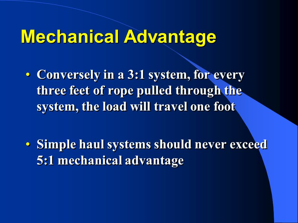 Mechanical Advantage Conversely in a 3:1 system, for every three feet of rope pulled through the system, the load will travel one foot.