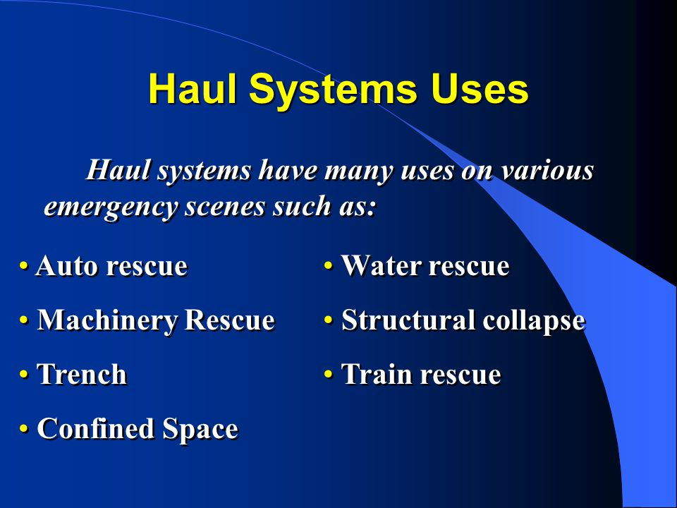 Haul Systems Uses Haul systems have many uses on various emergency scenes such as: Auto rescue. Machinery Rescue.
