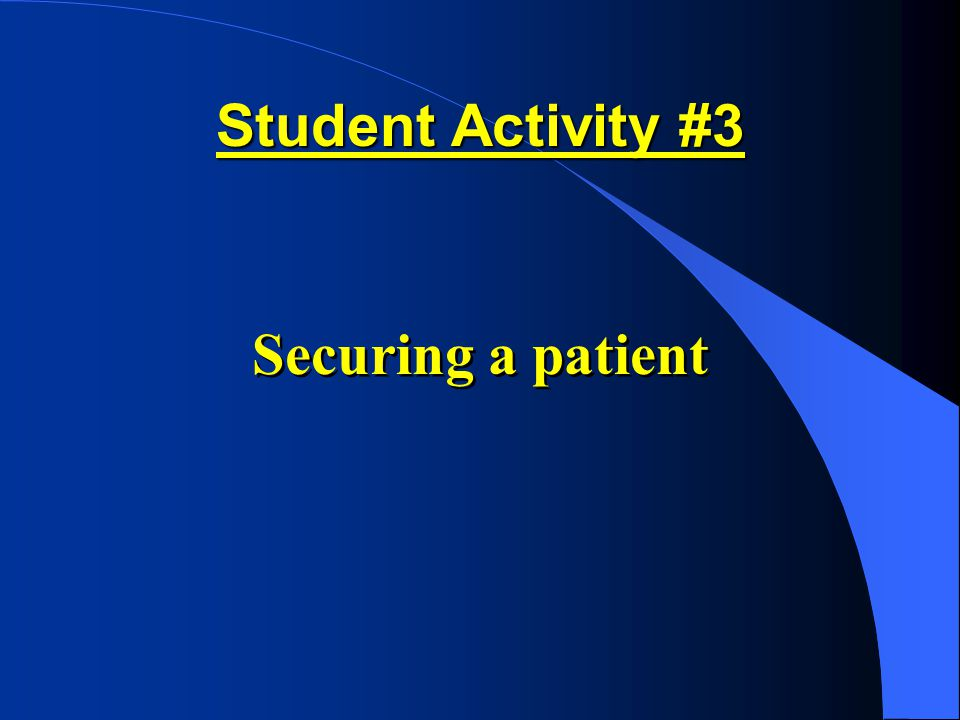 Student Activity #3 Securing a patient
