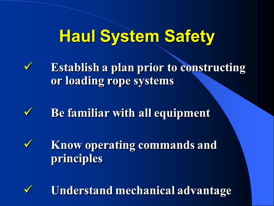 Haul System Safety Establish a plan prior to constructing or loading rope systems. Be familiar with all equipment.