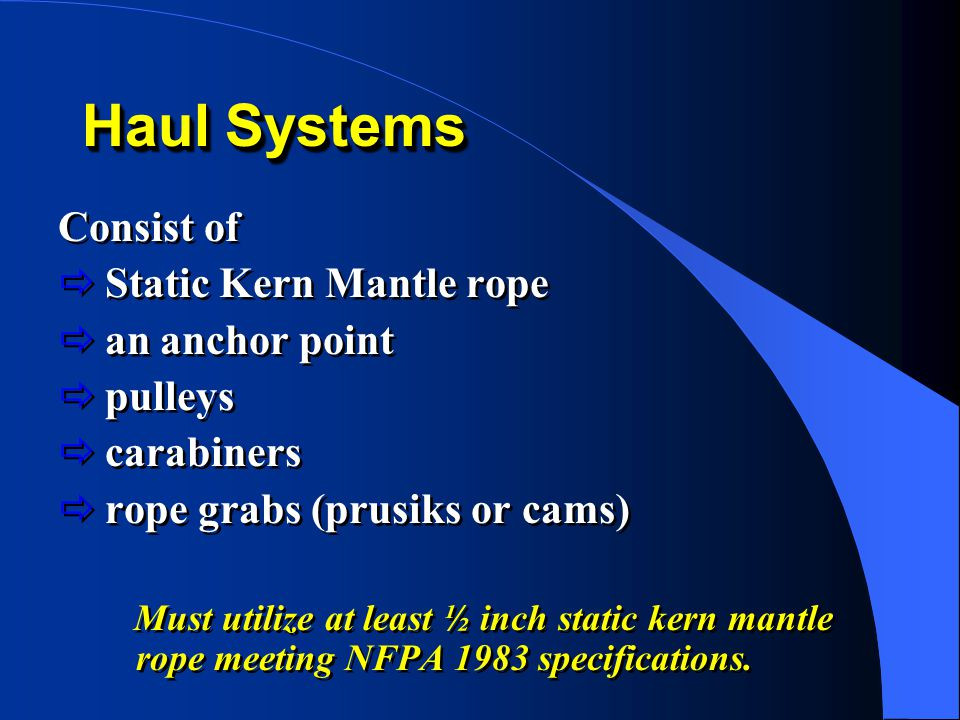 Haul Systems Consist of Static Kern Mantle rope an anchor point