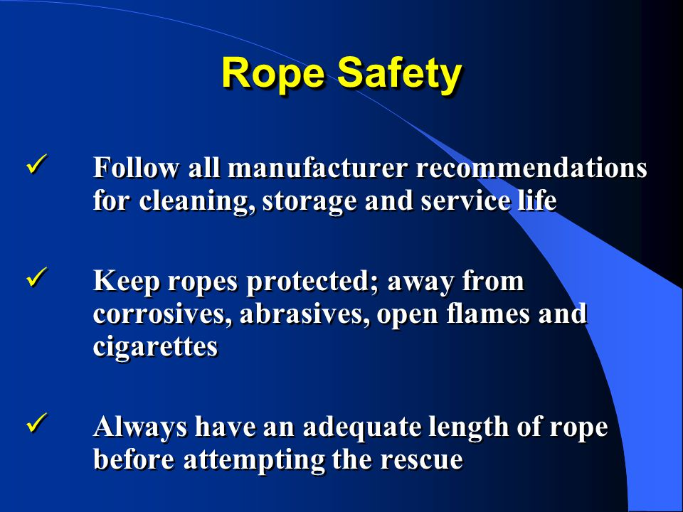 Rope Safety Follow all manufacturer recommendations for cleaning, storage and service life.