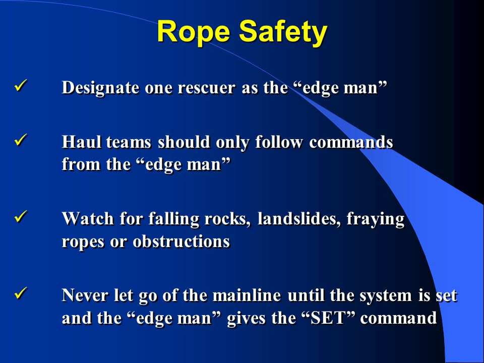 Rope Safety Designate one rescuer as the edge man