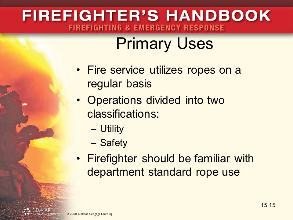Primary Uses Fire service utilizes ropes on a regular basis