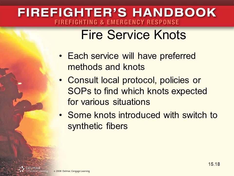 Fire Service Knots Each service will have preferred methods and knots