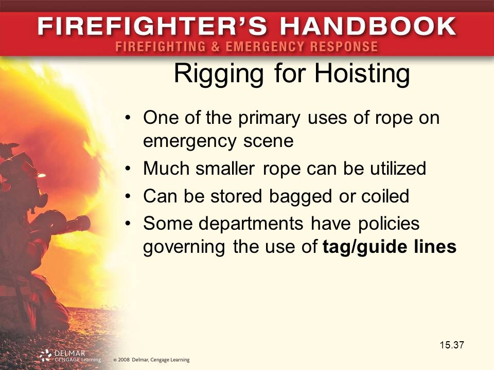 Rigging for Hoisting One of the primary uses of rope on emergency scene. Much smaller rope can be utilized.