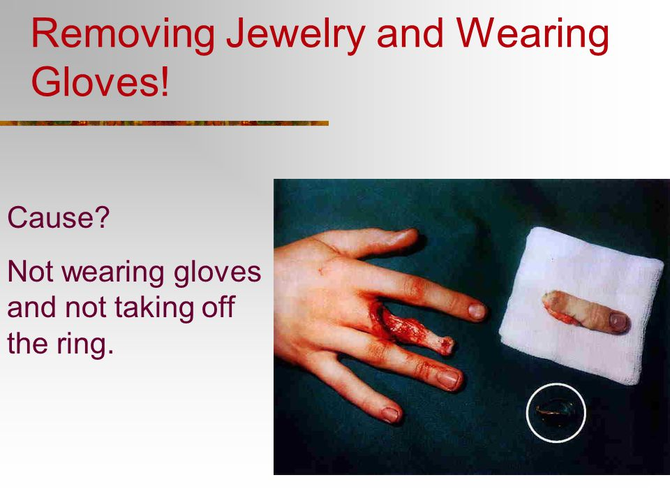 Removing Jewelry and Wearing Gloves!